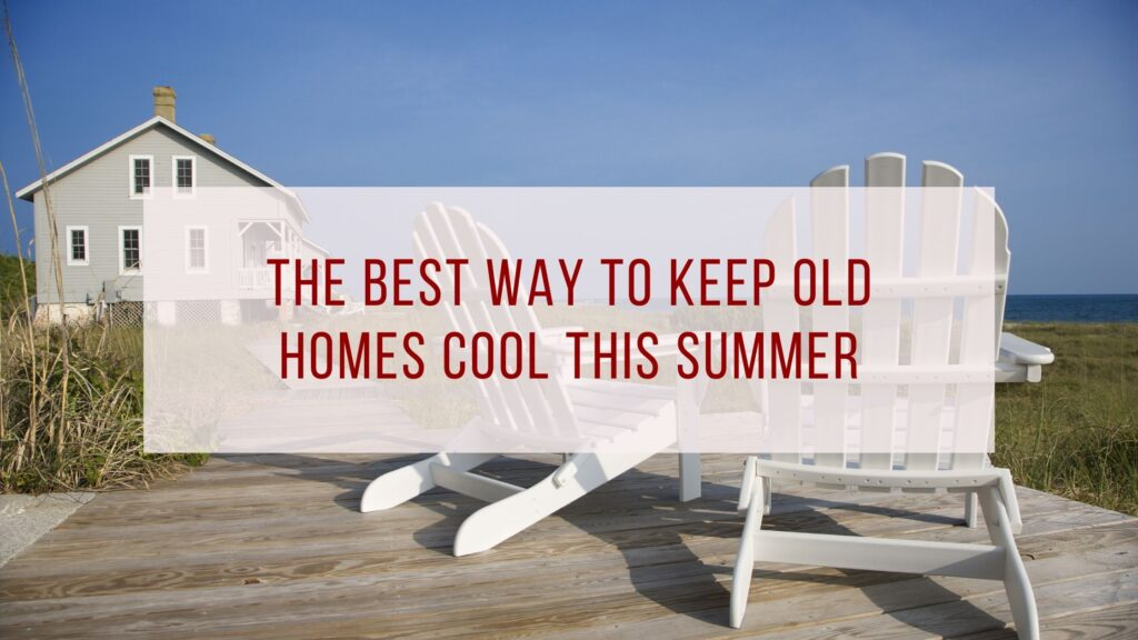 Keep Old Homes Cool