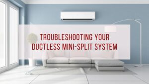 troubleshooting your ductless mini-split system